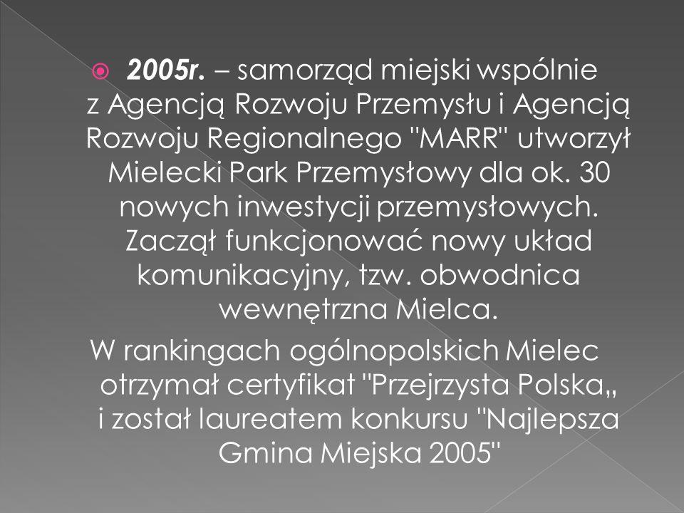 2005r. – samorząd miejski wspólnie z Agencją Rozwoju Przemysłu i Agencją Rozwoju Regionalnego MARR utworzył Mielecki Park Przemysłowy dla ok. 30 nowych inwestycji przemysłowych. Zaczął funkcjonować nowy układ komunikacyjny, tzw. obwodnica wewnętrzna Mielca.