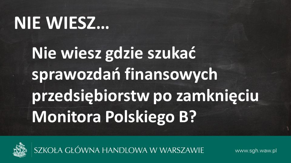 NIE WIESZ… Nie wiesz gdzie szukać sprawozdań finansowych przedsiębiorstw po zamknięciu Monitora Polskiego B