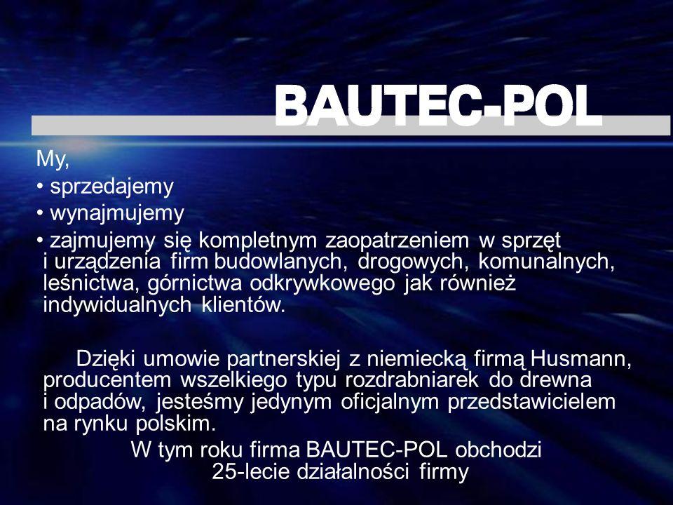W tym roku firma BAUTEC-POL obchodzi 25-lecie działalności firmy