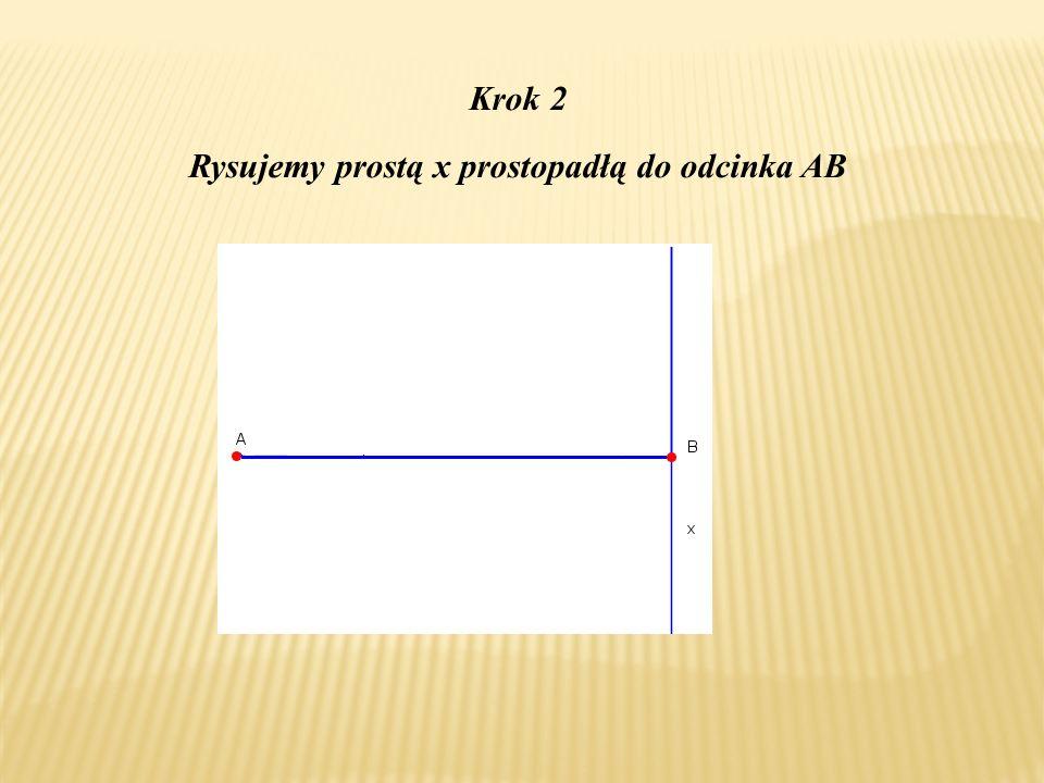 Rysujemy prostą x prostopadłą do odcinka AB