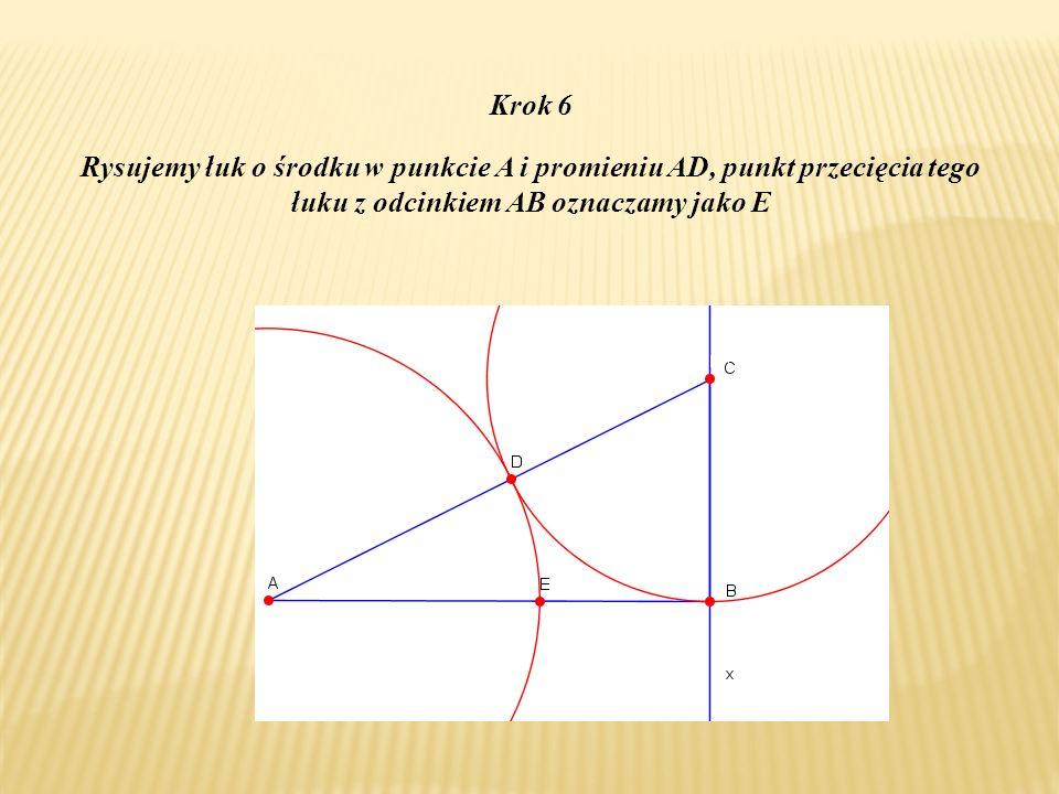 Krok 6 Rysujemy łuk o środku w punkcie A i promieniu AD, punkt przecięcia tego łuku z odcinkiem AB oznaczamy jako E.