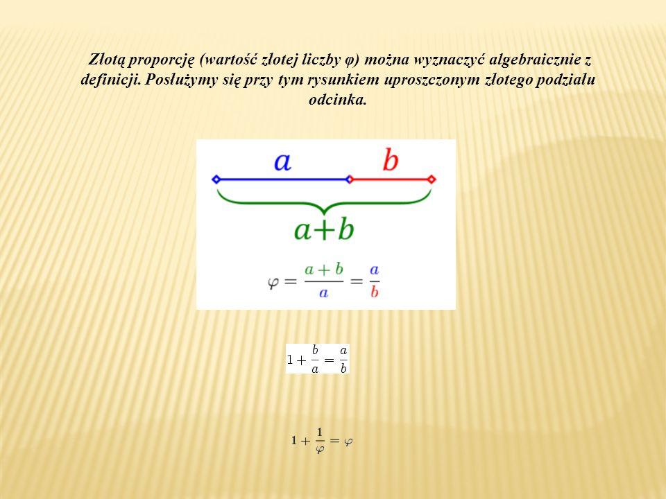 Złotą proporcję (wartość złotej liczby φ) można wyznaczyć algebraicznie z definicji.