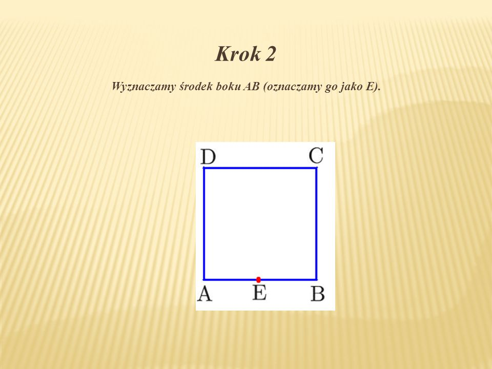 Wyznaczamy środek boku AB (oznaczamy go jako E).