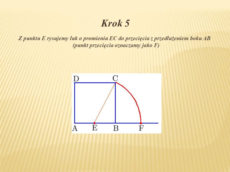 Krok 5 Z punktu E rysujemy łuk o promieniu EC do przecięcia z przedłużeniem boku AB (punkt przecięcia oznaczamy jako F)
