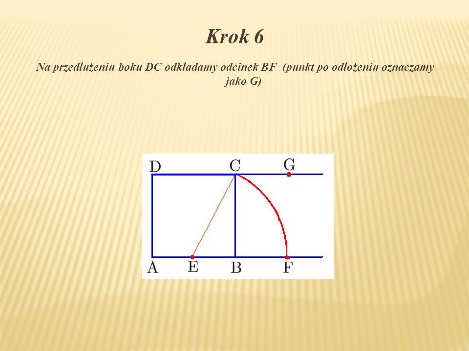 Krok 6 Na przedłużeniu boku DC odkładamy odcinek BF (punkt po odłożeniu oznaczamy jako G)