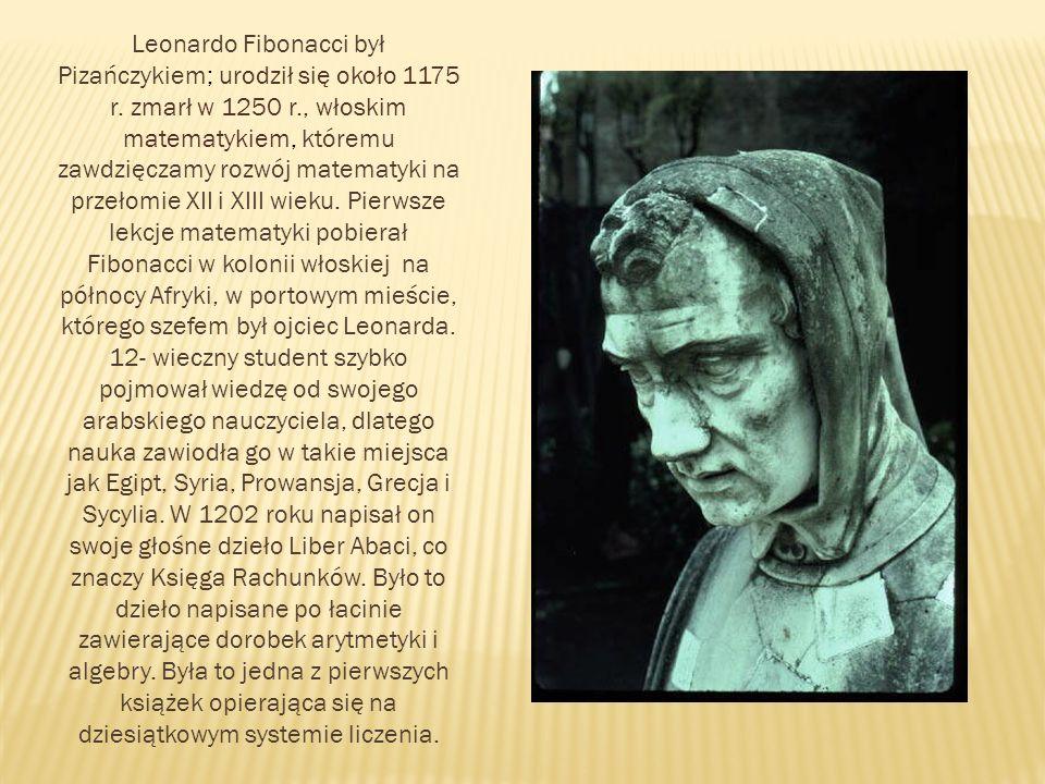 Leonardo Fibonacci był Pizańczykiem; urodził się około 1175 r