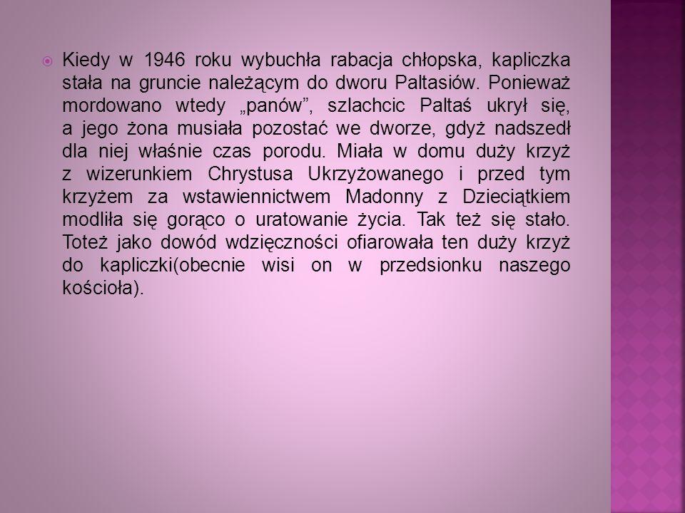 Kiedy w 1946 roku wybuchła rabacja chłopska, kapliczka stała na gruncie należącym do dworu Paltasiów.
