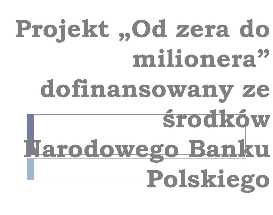 """Projekt """"Od zera do milionera dofinansowany ze środków Narodowego Banku Polskiego"""