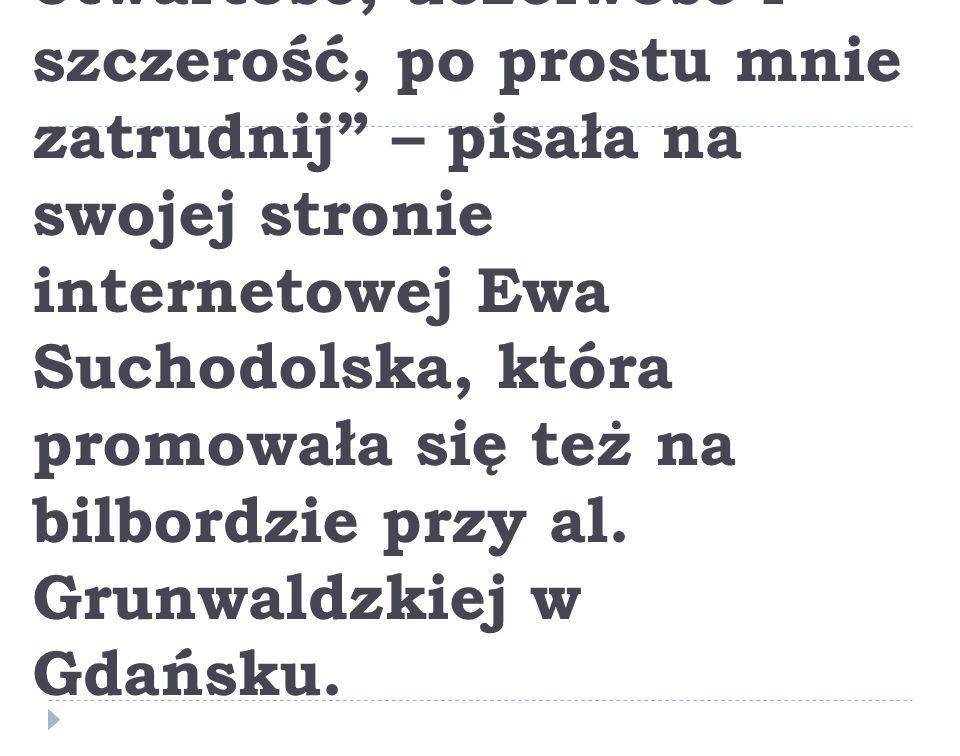 """""""Jeśli cenisz sobie otwartość, uczciwość i szczerość, po prostu mnie zatrudnij – pisała na swojej stronie internetowej Ewa Suchodolska, która promowała się też na bilbordzie przy al."""