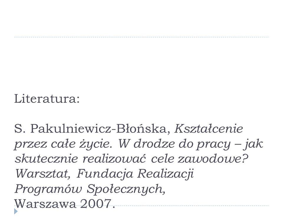 Literatura: S. Pakulniewicz-Błońska, Kształcenie przez całe życie