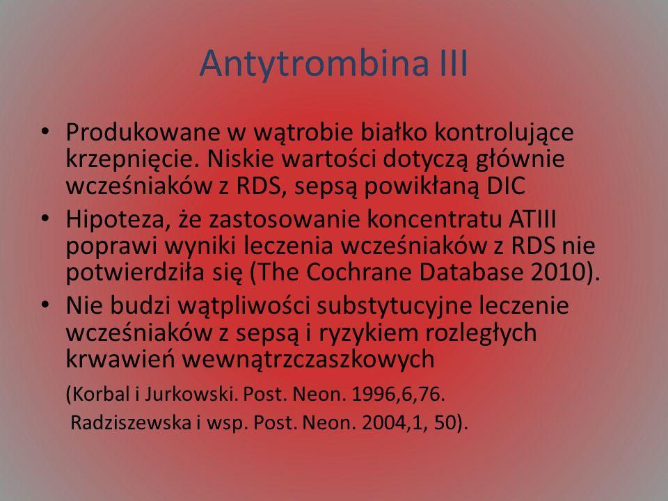 Antytrombina III Produkowane w wątrobie białko kontrolujące krzepnięcie. Niskie wartości dotyczą głównie wcześniaków z RDS, sepsą powikłaną DIC.