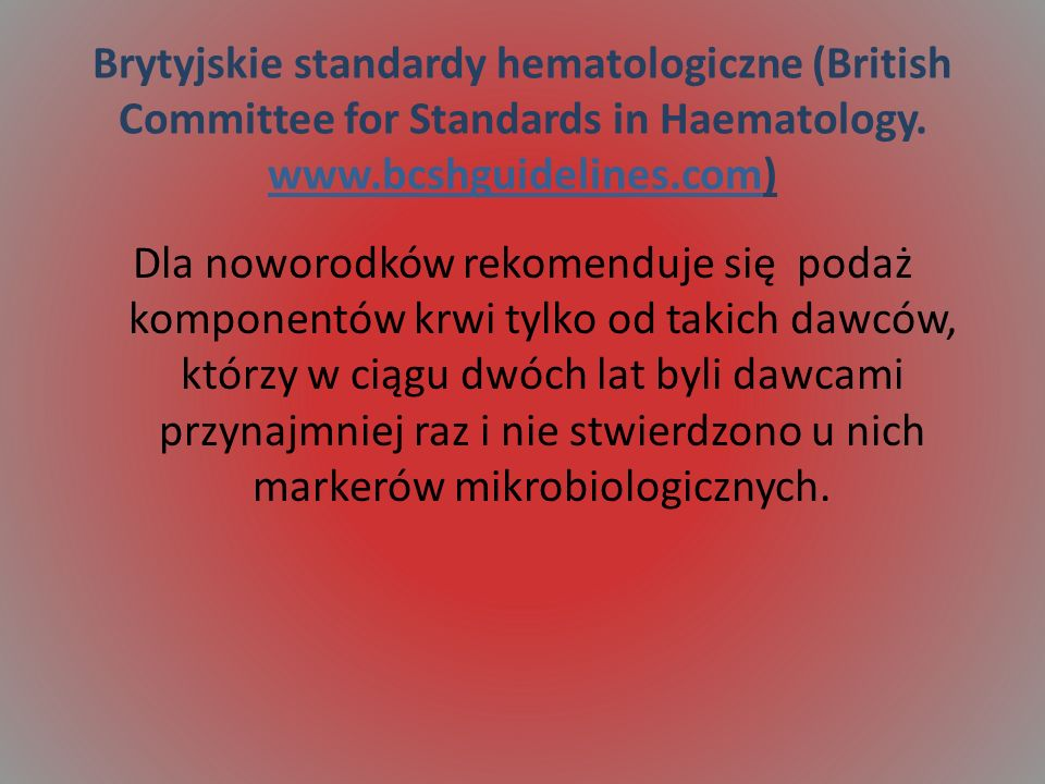 Brytyjskie standardy hematologiczne (British Committee for Standards in Haematology. www.bcshguidelines.com)