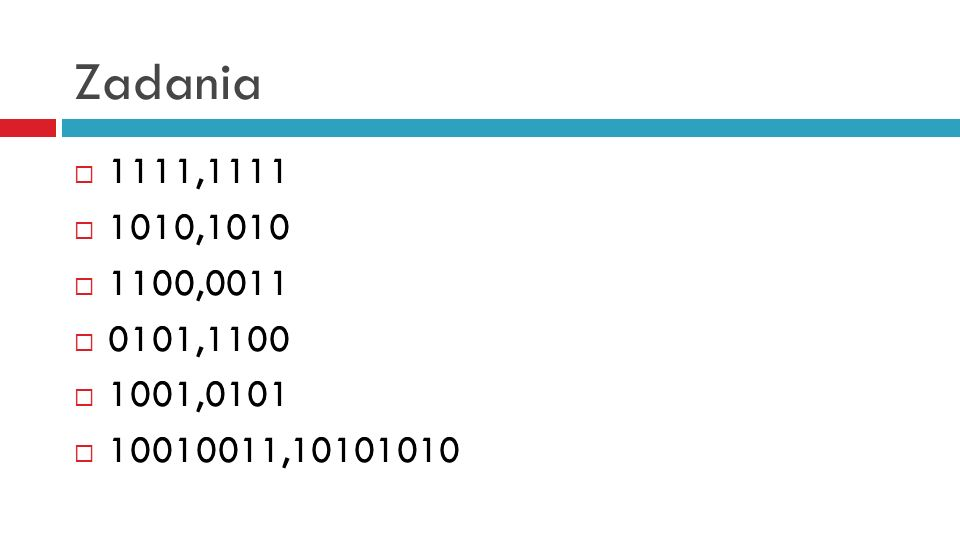 Zadania 1111,1111 1010,1010 1100,0011 0101,1100 1001,0101 10010011,10101010