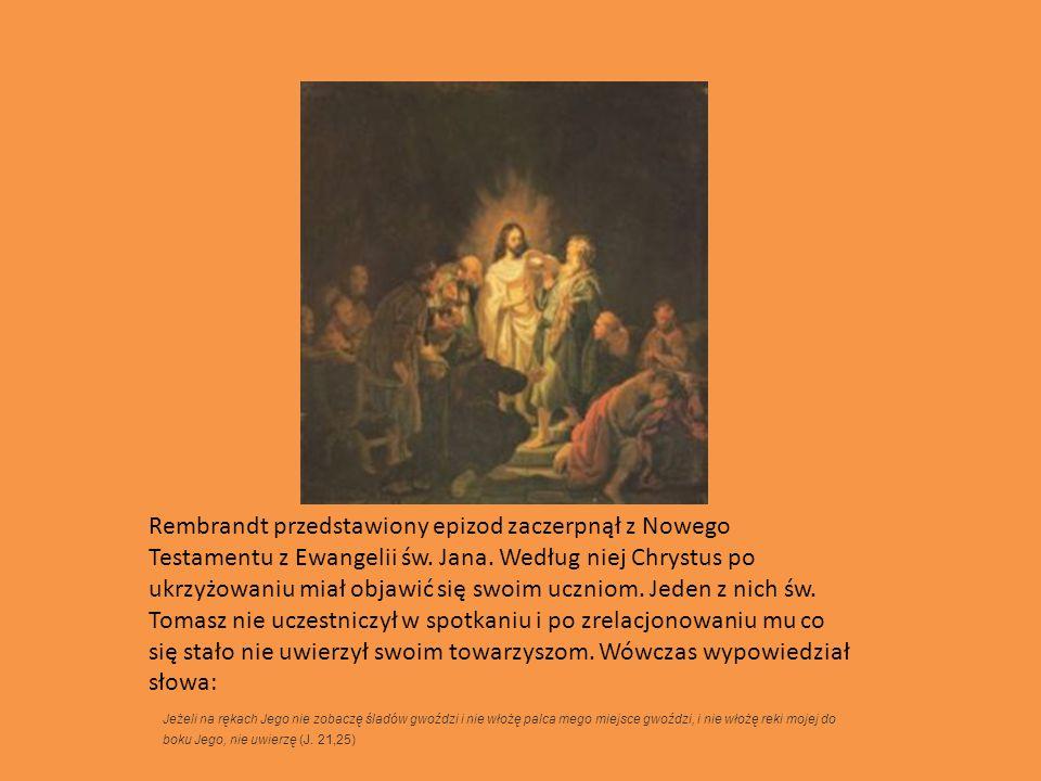 Rembrandt przedstawiony epizod zaczerpnął z Nowego Testamentu z Ewangelii św. Jana. Według niej Chrystus po ukrzyżowaniu miał objawić się swoim uczniom. Jeden z nich św. Tomasz nie uczestniczył w spotkaniu i po zrelacjonowaniu mu co się stało nie uwierzył swoim towarzyszom. Wówczas wypowiedział słowa:
