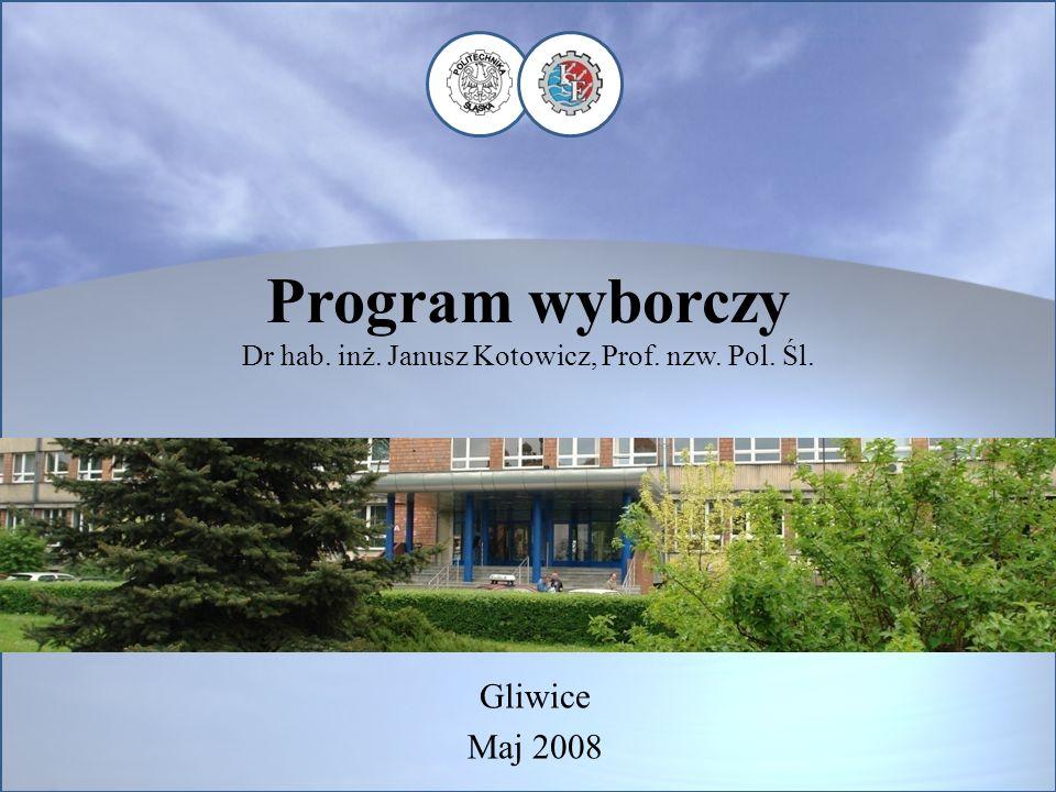 Program wyborczy Dr hab. inż. Janusz Kotowicz, Prof. nzw. Pol. Śl.