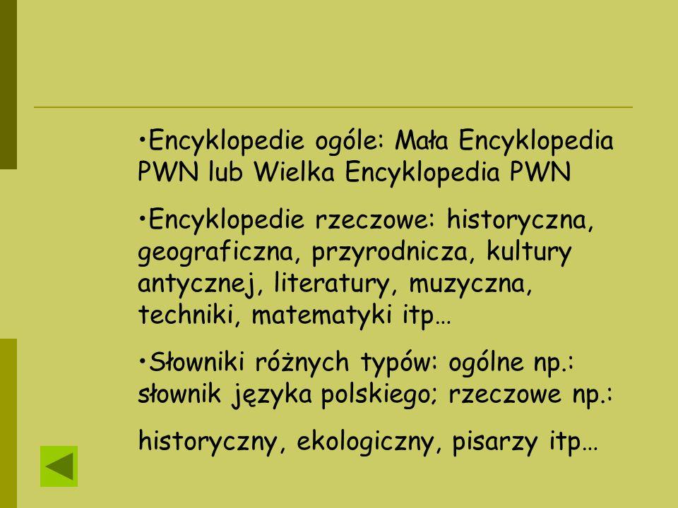Encyklopedie ogóle: Mała Encyklopedia PWN lub Wielka Encyklopedia PWN