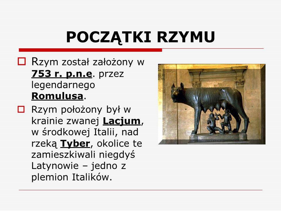 POCZĄTKI RZYMURzym został założony w 753 r. p.n.e. przez legendarnego Romulusa.