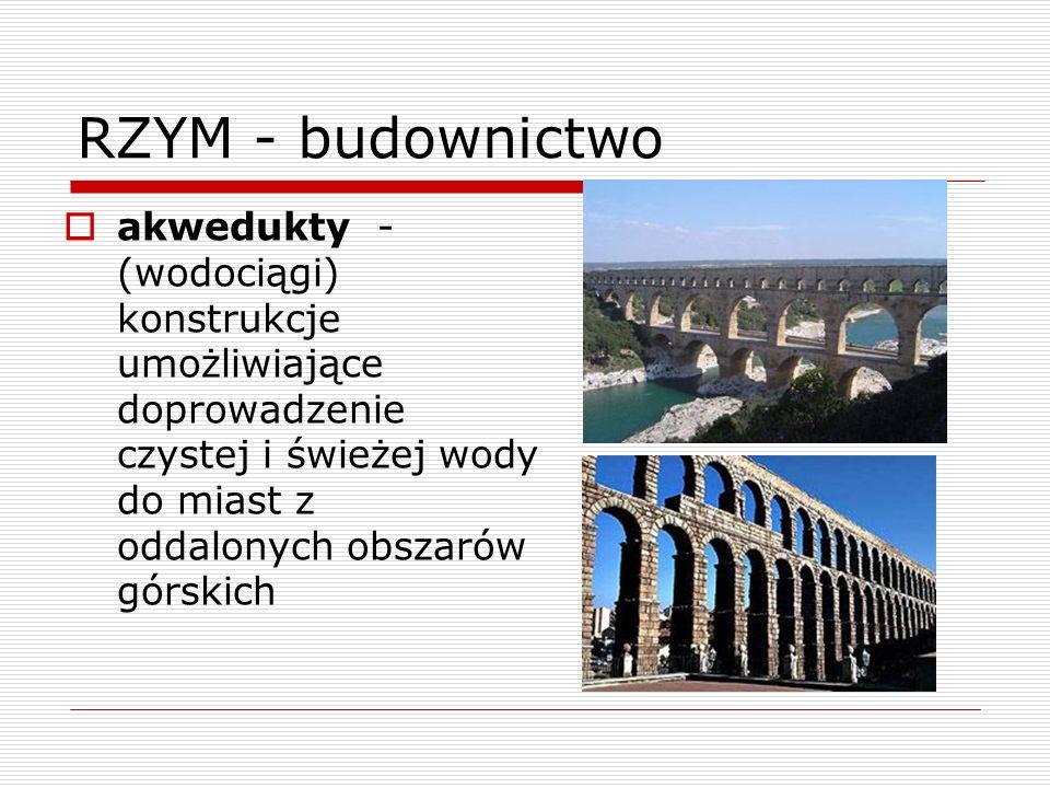 RZYM - budownictwoakwedukty - (wodociągi) konstrukcje umożliwiające doprowadzenie czystej i świeżej wody do miast z oddalonych obszarów górskich.