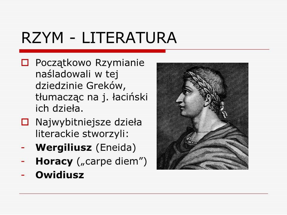 RZYM - LITERATURAPoczątkowo Rzymianie naśladowali w tej dziedzinie Greków, tłumacząc na j. łaciński ich dzieła.