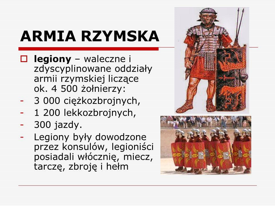ARMIA RZYMSKAlegiony – waleczne i zdyscyplinowane oddziały armii rzymskiej liczące ok. 4 500 żołnierzy: