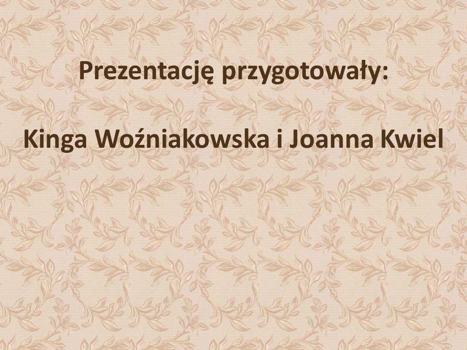 Prezentację przygotowały: Kinga Woźniakowska i Joanna Kwiel