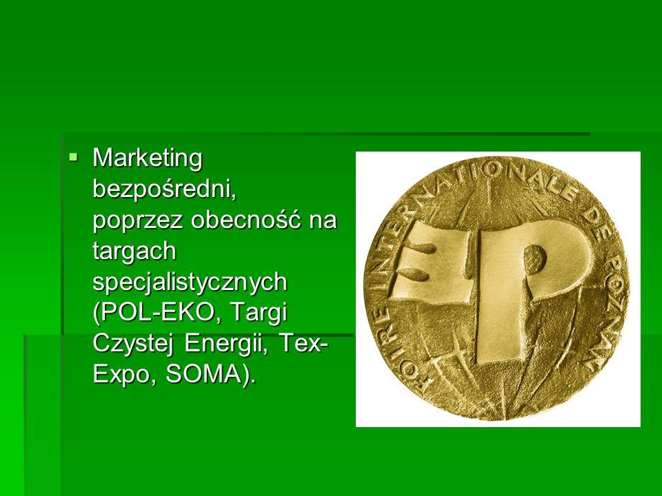Marketing bezpośredni, poprzez obecność na targach specjalistycznych (POL-EKO, Targi Czystej Energii, Tex-Expo, SOMA).