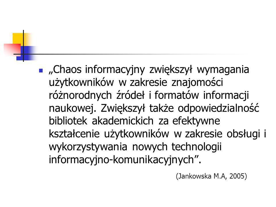 """""""Chaos informacyjny zwiększył wymagania użytkowników w zakresie znajomości różnorodnych źródeł i formatów informacji naukowej. Zwiększył także odpowiedzialność bibliotek akademickich za efektywne kształcenie użytkowników w zakresie obsługi i wykorzystywania nowych technologii informacyjno-komunikacyjnych ."""