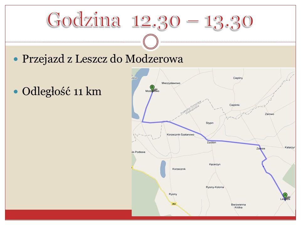 Godzina 12.30 – 13.30 Przejazd z Leszcz do Modzerowa Odległość 11 km