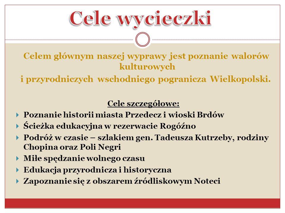 Cele wycieczki Celem głównym naszej wyprawy jest poznanie walorów kulturowych. i przyrodniczych wschodniego pogranicza Wielkopolski.