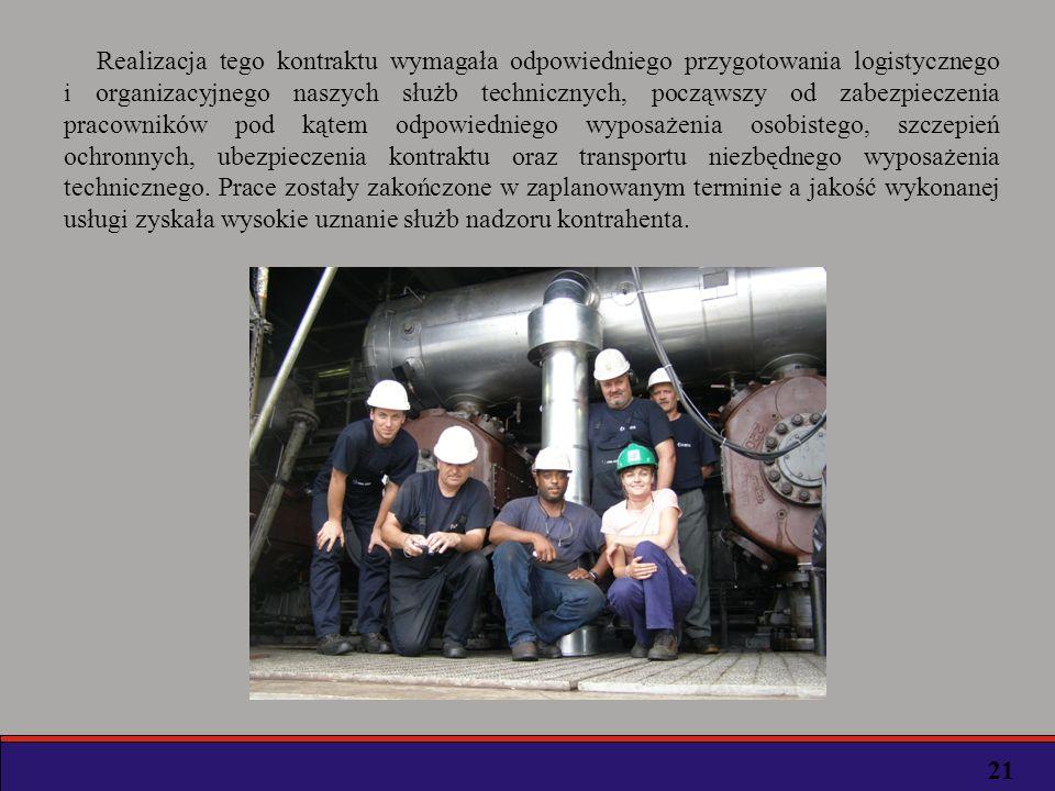 Realizacja tego kontraktu wymagała odpowiedniego przygotowania logistycznego i organizacyjnego naszych służb technicznych, począwszy od zabezpieczenia pracowników pod kątem odpowiedniego wyposażenia osobistego, szczepień ochronnych, ubezpieczenia kontraktu oraz transportu niezbędnego wyposażenia technicznego. Prace zostały zakończone w zaplanowanym terminie a jakość wykonanej usługi zyskała wysokie uznanie służb nadzoru kontrahenta.