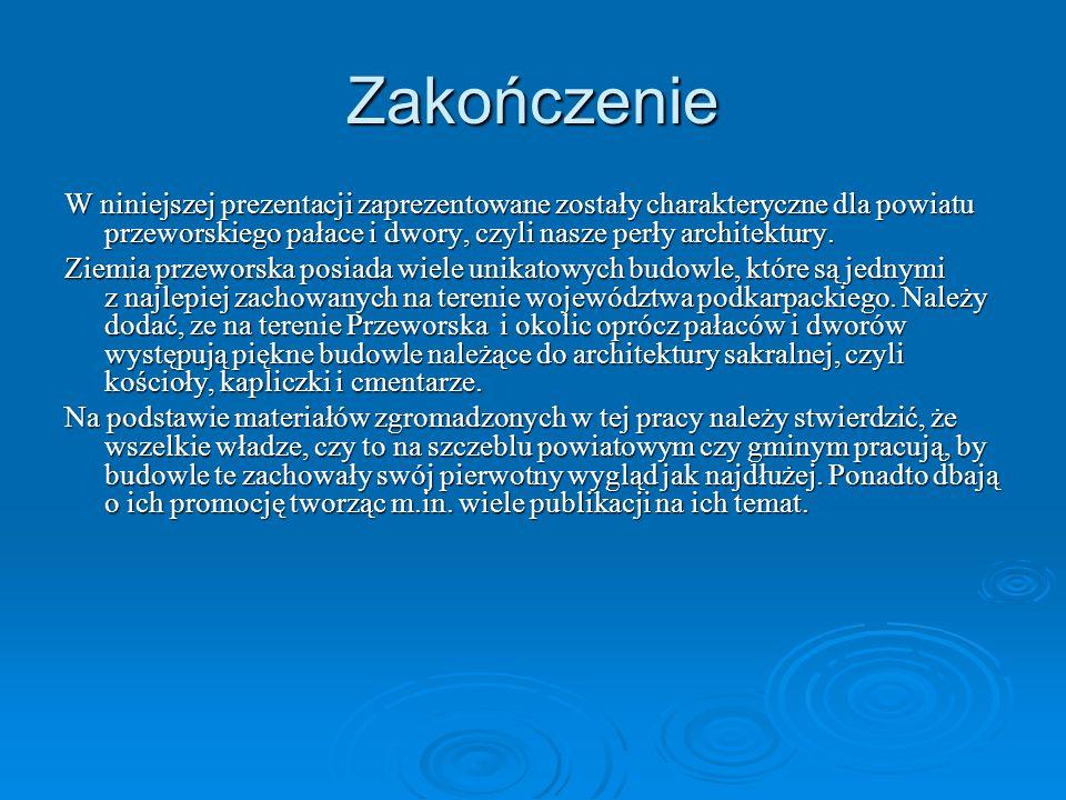 Zakończenie W niniejszej prezentacji zaprezentowane zostały charakteryczne dla powiatu przeworskiego pałace i dwory, czyli nasze perły architektury.