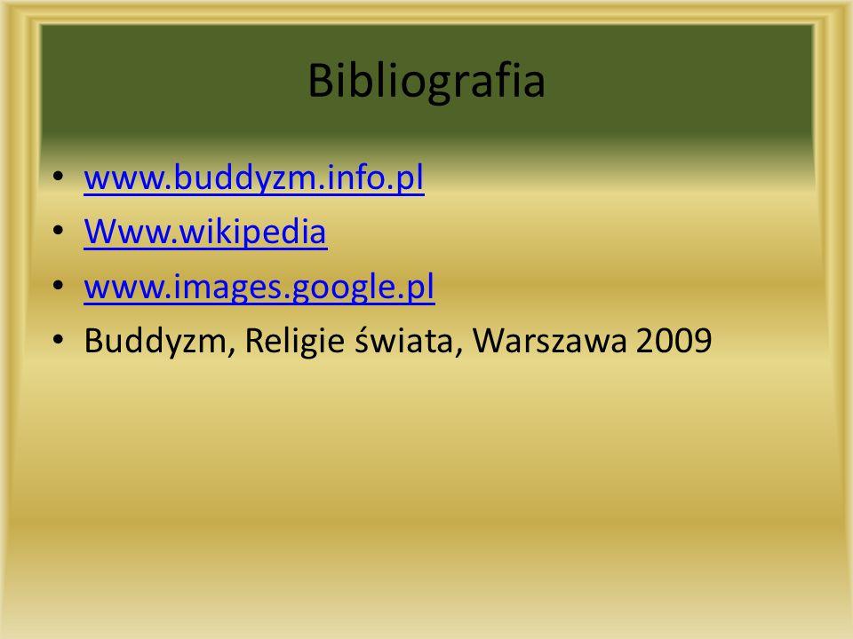 Bibliografia www.buddyzm.info.pl Www.wikipedia www.images.google.pl