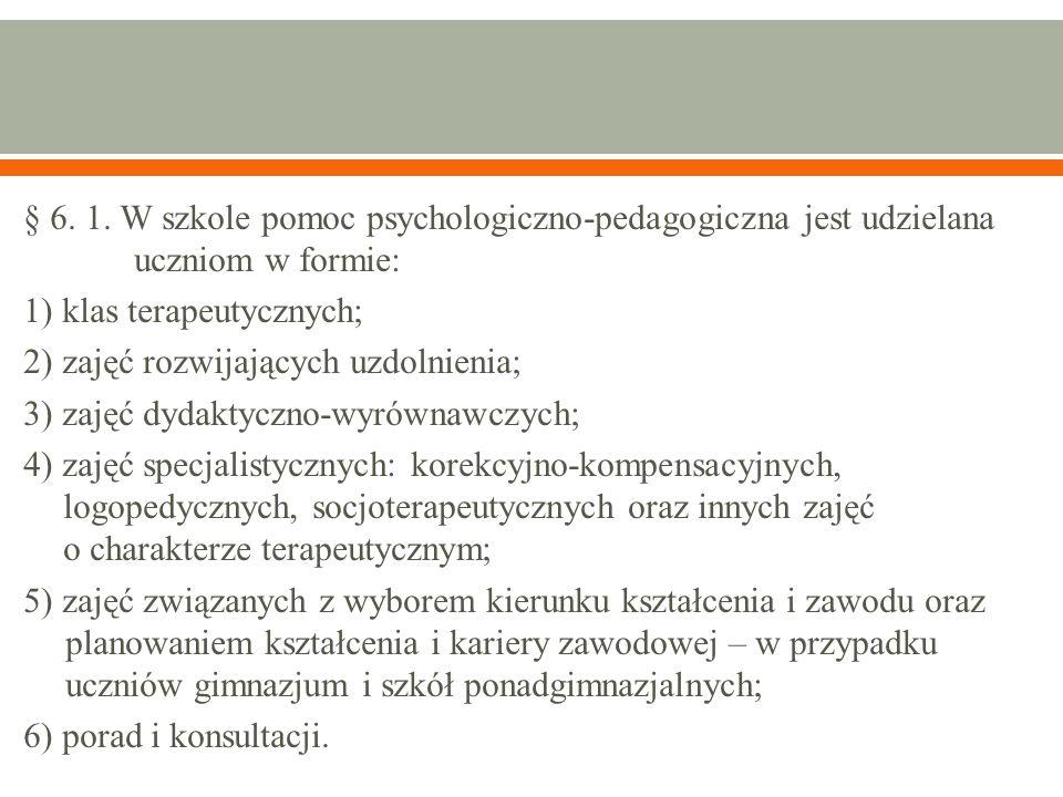 § 6. 1. W szkole pomoc psychologiczno-pedagogiczna jest udzielana uczniom w formie: