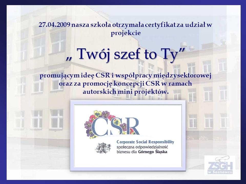 """27.04.2009 nasza szkoła otrzymała certyfikat za udział w projekcie """" Twój szef to Ty promującym ideę CSR i współpracy międzysektorowej oraz za promocję koncepcji CSR w ramach autorskich mini projektów."""