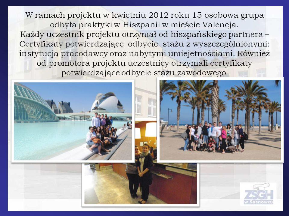 W ramach projektu w kwietniu 2012 roku 15 osobowa grupa odbyła praktyki w Hiszpanii w mieście Valencja.