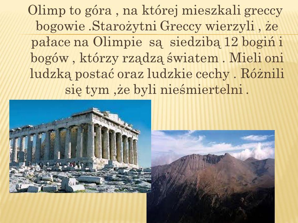 Olimp to góra , na której mieszkali greccy bogowie