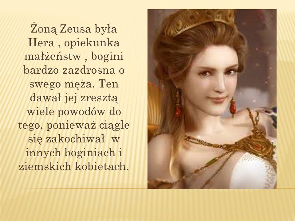 Żoną Zeusa była Hera , opiekunka małżeństw , bogini bardzo zazdrosna o swego męża.