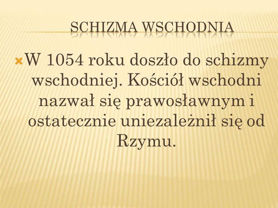 schizma wschodnia W 1054 roku doszło do schizmy wschodniej.