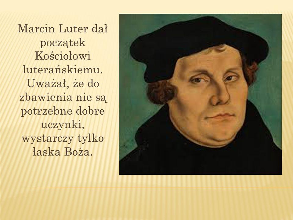 Marcin Luter dał początek Kościołowi luterańskiemu