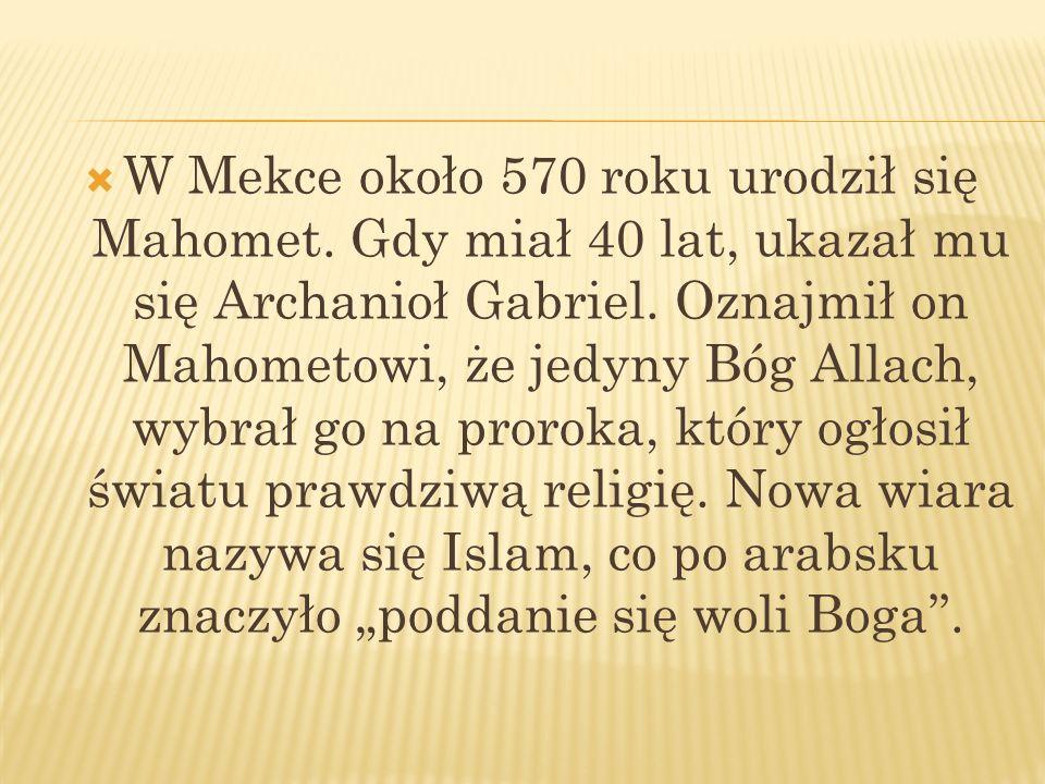 W Mekce około 570 roku urodził się Mahomet