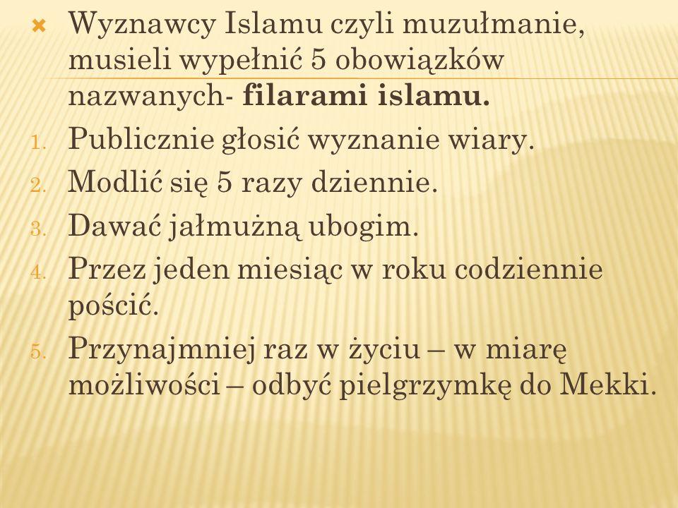 Wyznawcy Islamu czyli muzułmanie, musieli wypełnić 5 obowiązków nazwanych- filarami islamu.