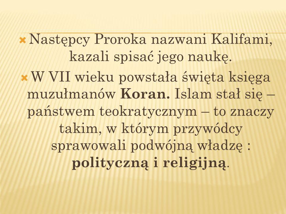 Następcy Proroka nazwani Kalifami, kazali spisać jego naukę.