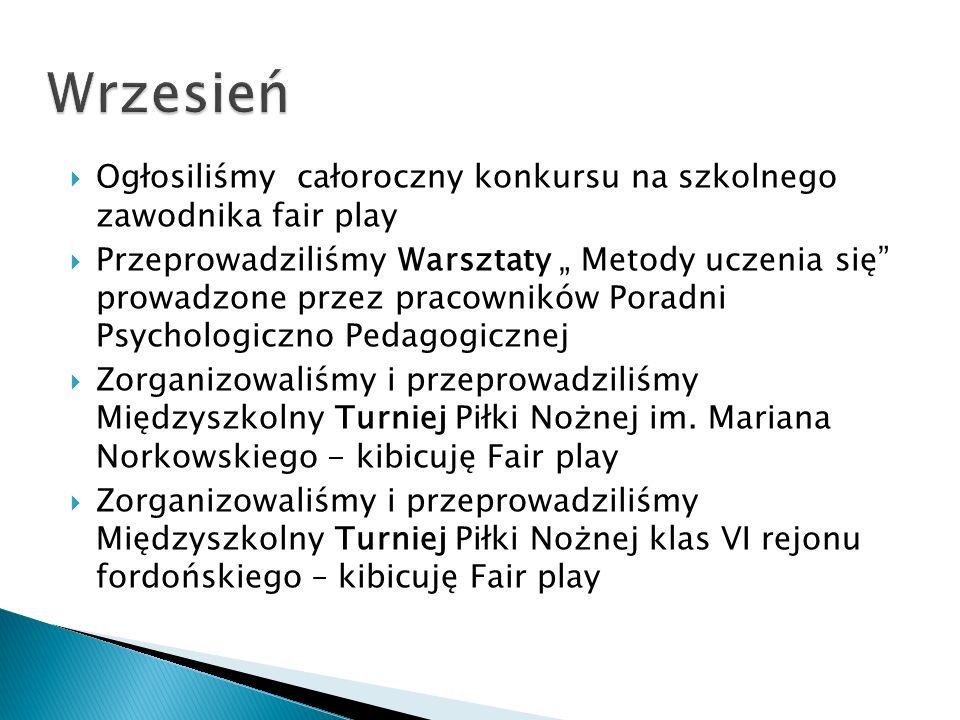 Wrzesień Ogłosiliśmy całoroczny konkursu na szkolnego zawodnika fair play.