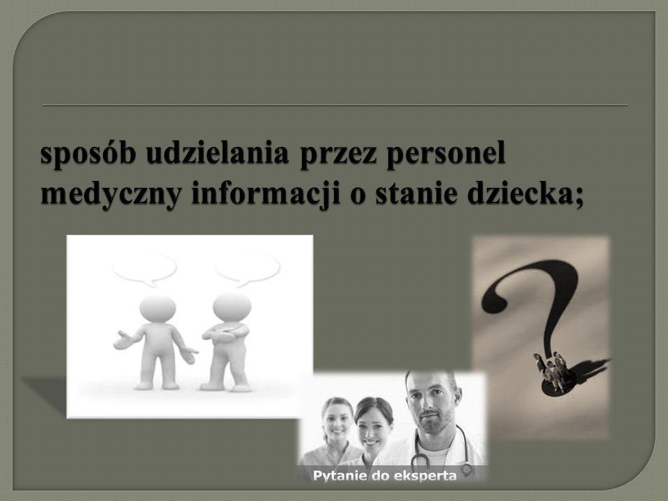 sposób udzielania przez personel medyczny informacji o stanie dziecka;
