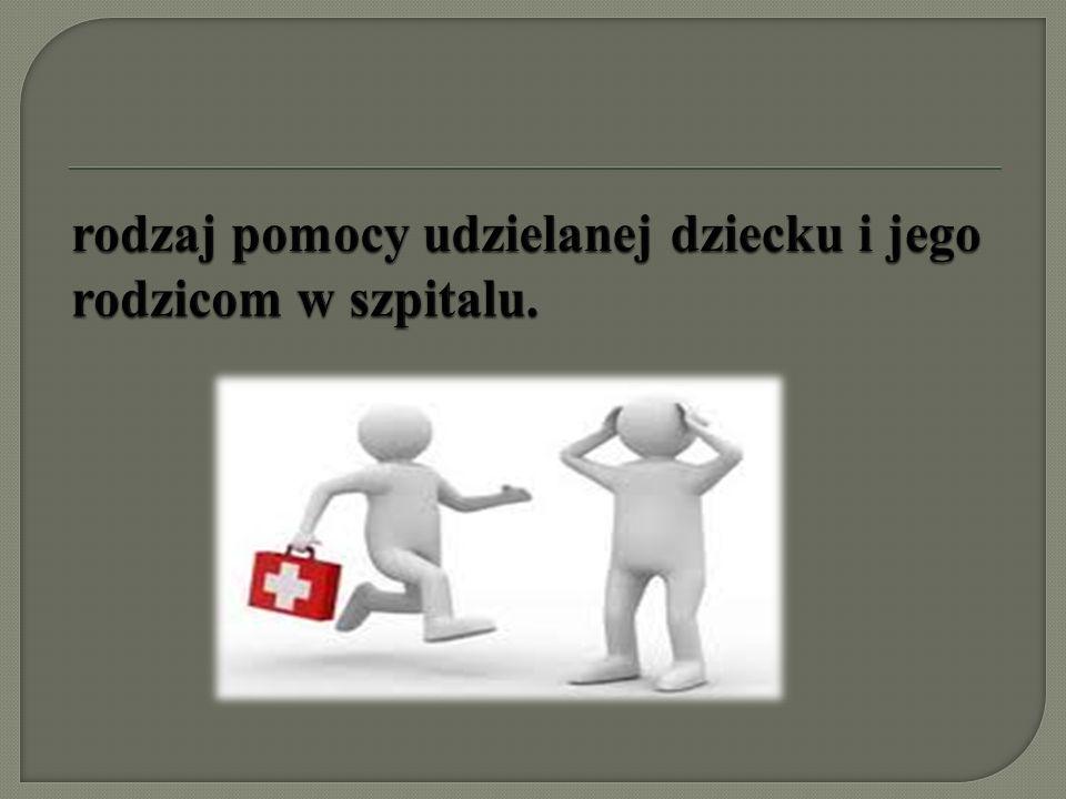 rodzaj pomocy udzielanej dziecku i jego rodzicom w szpitalu.