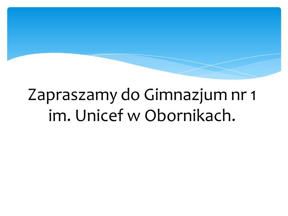 Zapraszamy do Gimnazjum nr 1 im. Unicef w Obornikach.