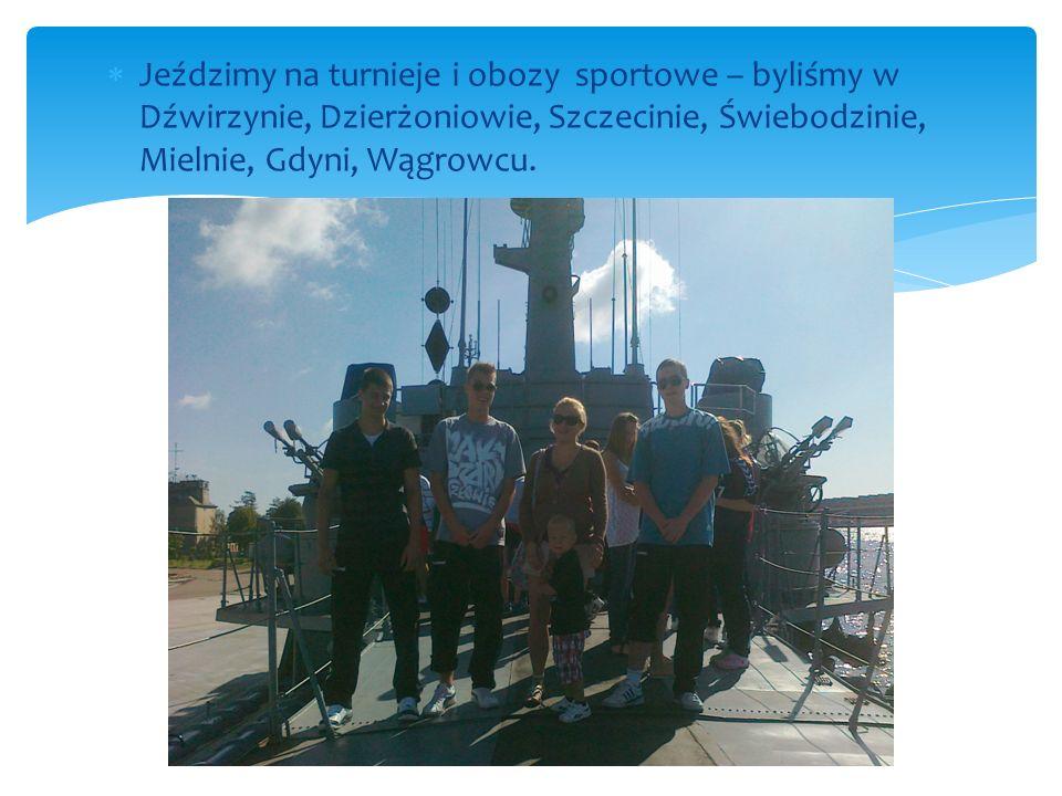 Jeździmy na turnieje i obozy sportowe – byliśmy w Dźwirzynie, Dzierżoniowie, Szczecinie, Świebodzinie, Mielnie, Gdyni, Wągrowcu.