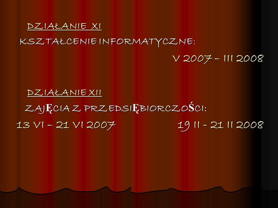 13 VI – 21 VI 2007 19 II - 21 II 2008 DZIAŁANIE XI