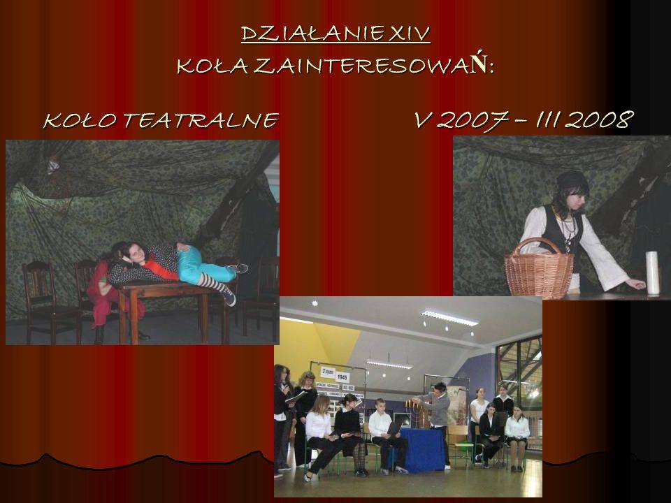 DZIAŁANIE XIV KOŁA ZAINTERESOWAŃ: KOŁO TEATRALNE V 2007 – III 2008