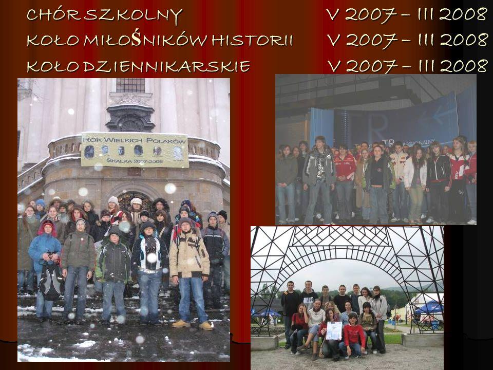 CHÓR SZKOLNY V 2007 – III 2008 KOŁO MIŁOŚNIKÓW HISTORII V 2007 – III 2008 KOŁO DZIENNIKARSKIE V 2007 – III 2008